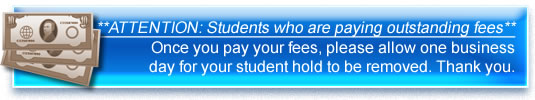 **ATTENTION Students who are paying outstanding fees** Once you pay your fees, please allow one business day for your student hold to be removed. Thank you.